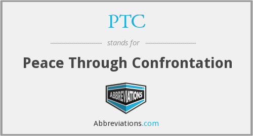 PTC - Peace Through Confrontation