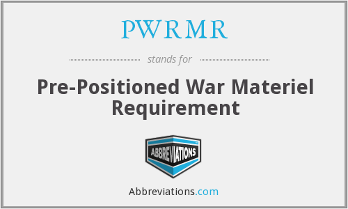 PWRMR - Pre-Positioned War Materiel Requirement