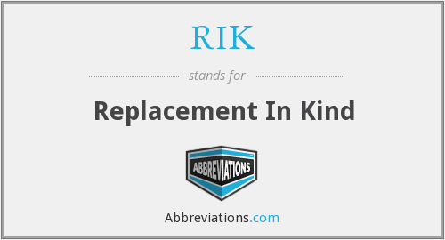 RIK - Replacement In Kind