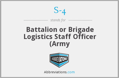 S-4 - Battalion or Brigade Logistics Staff Officer (Army