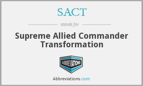 SACT - Supreme Allied Commander Transformation