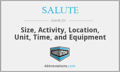 SALUTE - Size, Activity, Location, Unit, Time, and Equipment