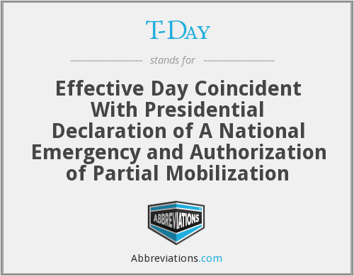 T-Day - Effective Day Coincident With Presidential Declaration of A National Emergency and Authorization of Partial Mobilization