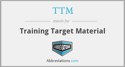 TTM - Training Target Material