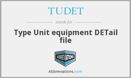 TUDET - Type Unit Equipment Detail File