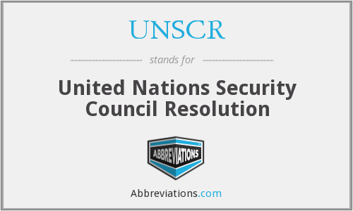 UNSCR - United Nations Security Council Resolution
