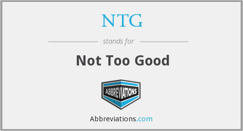 NTG - Not Too Good