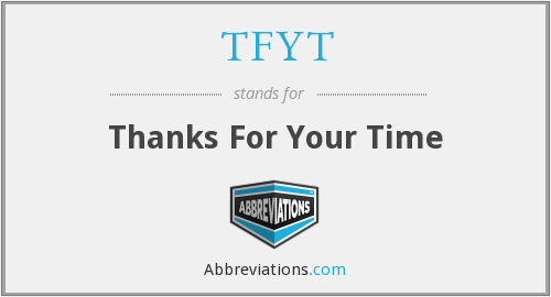 TFYT - Thanks For Your Time