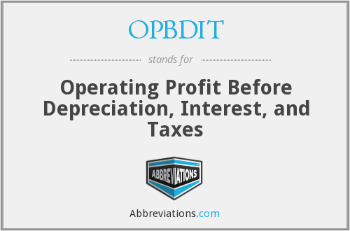 OPBDIT - Operating Profit Before Depreciation, Interest, and Taxes