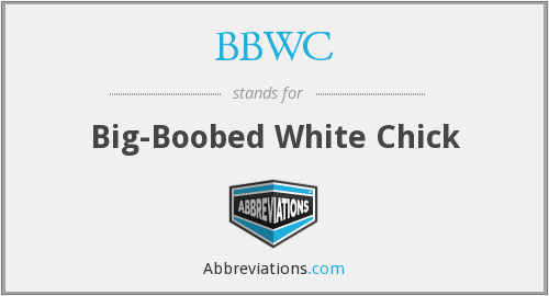 BBWC - Big-Boobed White Chick
