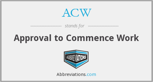 ACW - Approval to Commence Work