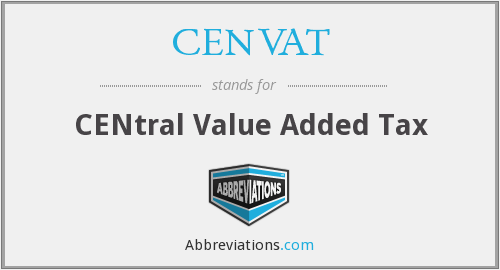 CENVAT - CENtral Value Added Tax