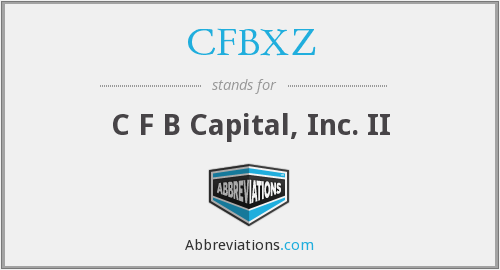 CFBXZ - C F B Capital, Inc. II