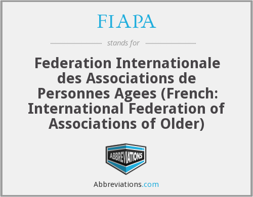FIAPA - Federation Internationale des Associations de Personnes Agees (French: International Federation of Associations of Older)