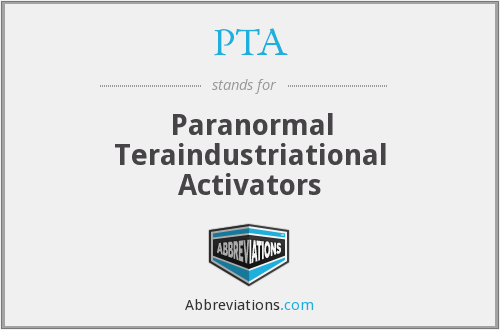 PTA - Paranormal Teraindustriational Activators