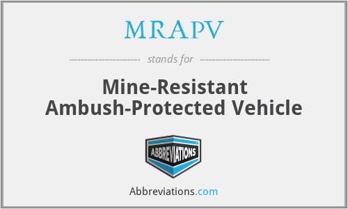 MRAPV - Mine-Resistant Ambush-Protected Vehicle