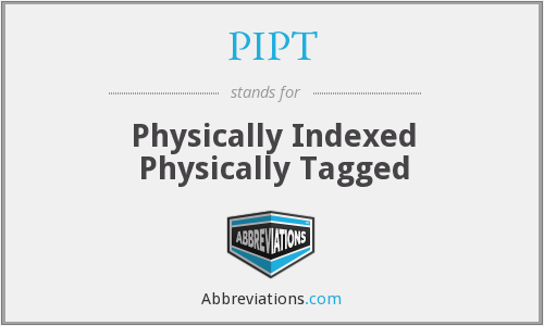 What does PIPT stand for?