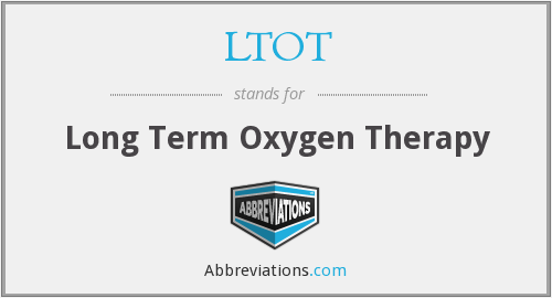 What does LTOT stand for?