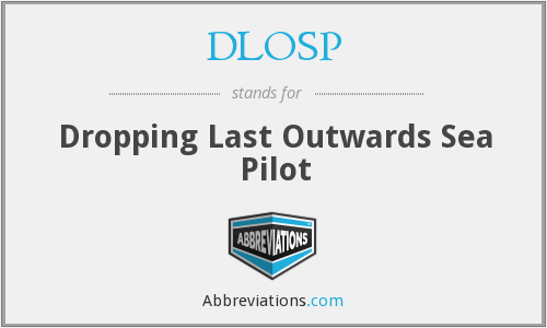DLOSP - Dropping Last Outwards Sea Pilot