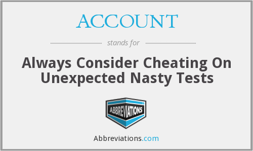 ACCOUNT - Always Consider Cheating On Unexpected Nasty Tests