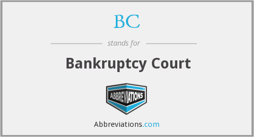 BC - Bankruptcy Court
