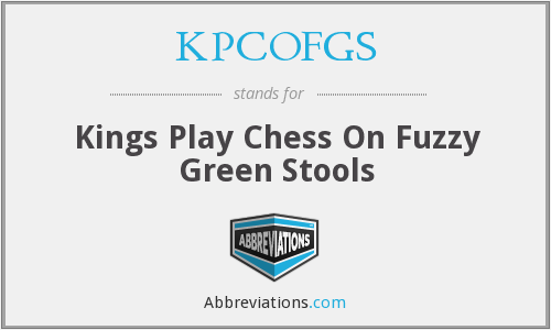 KPCOFGS - Kings Play Chess On Fuzzy Green Stools