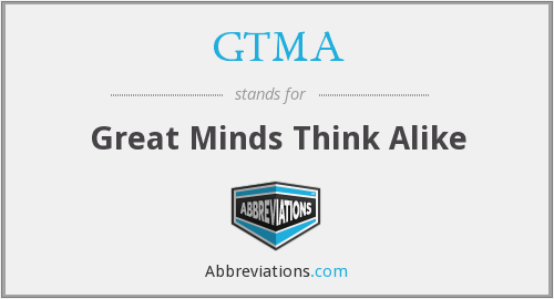 GTMA - Great Minds Think Alike