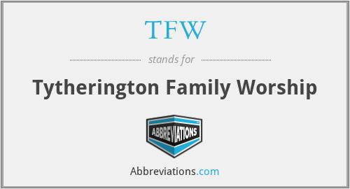 TFW - Tytherington Family Worship