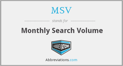 MSV - Monthly Search Volume