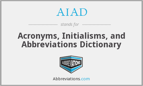 AIAD - Acronyms, Initialisms, and Abbreviations Dictionary
