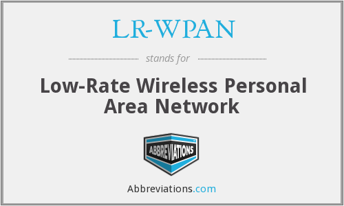 LR-WPAN - Low-Rate Wireless Personal Area Network