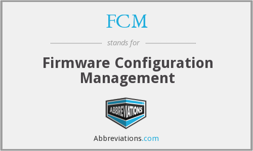 FCM - Firmware Configuration Management