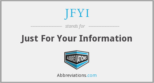 What does JFYI stand for?