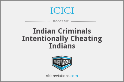 ICICI - Indian Criminals Intentionally Cheating Indians