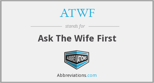 ATWF - Ask The Wife First