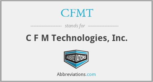 CFMT - C F M Technologies, Inc.