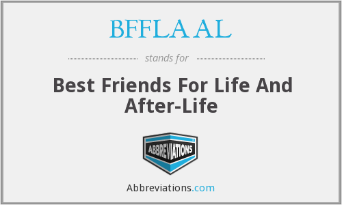What does BFFLAAL stand for?