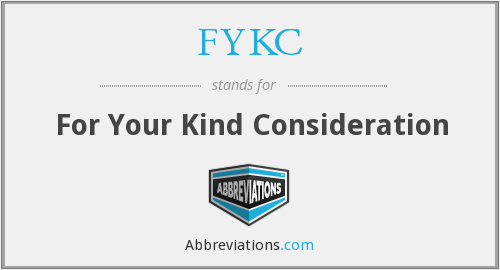 FYKC - For Your Kind Consideration