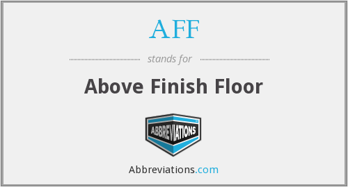 AFF - Above Finish Floor