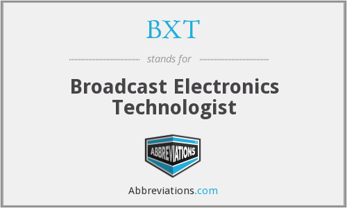 BXT - Broadcast Electronics Technologist