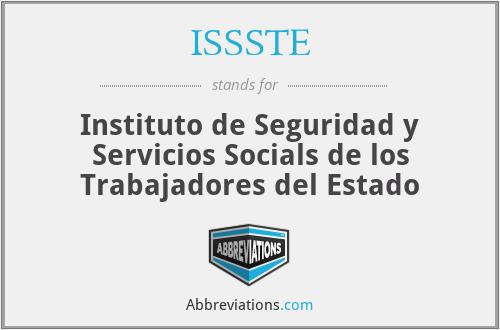 ISSSTE - Instituto de Seguridad y Servicios Socials de los Trabajadores del Estado