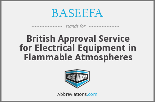 BASEEFA - British Approval Service for Electrical Equipment in Flammable Atmospheres