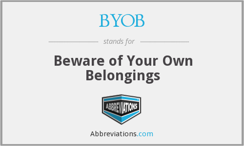 BYOB - Beware of Your Own Belongings