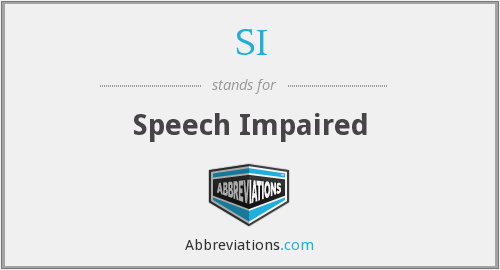 SI - Speech Impaired