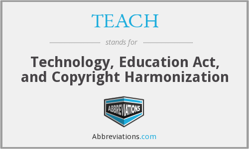 TEACH - Technology, Education Act, and Copyright Harmonization