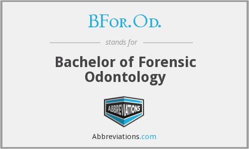 BFor.Od. - Bachelor of Forensic Odontology