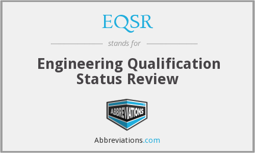 EQSR - Engineering Qualification Status Review
