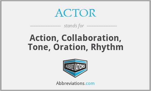 ACTOR - Action, Collaboration, Tone, Oration, Rhythm