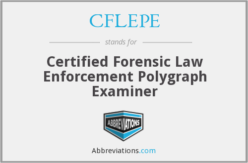 CFLEPE - Certified Forensic Law Enforcement Polygraph Examiner