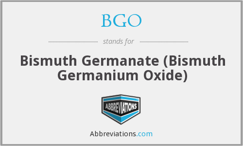 BGO - Bismuth Germanate (Bismuth Germanium Oxide)